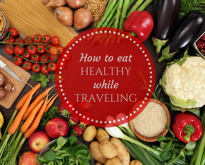 Eat Healthy While Traveling
